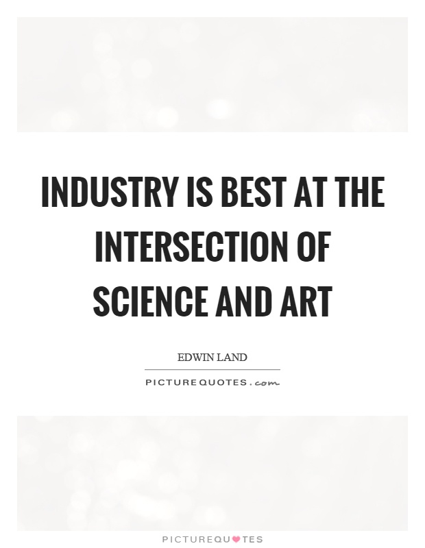Industry is best at the intersection of science and art Picture Quote #1