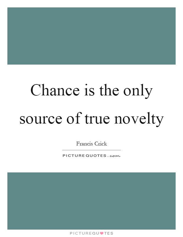 Chance is the only source of true novelty Picture Quote #1