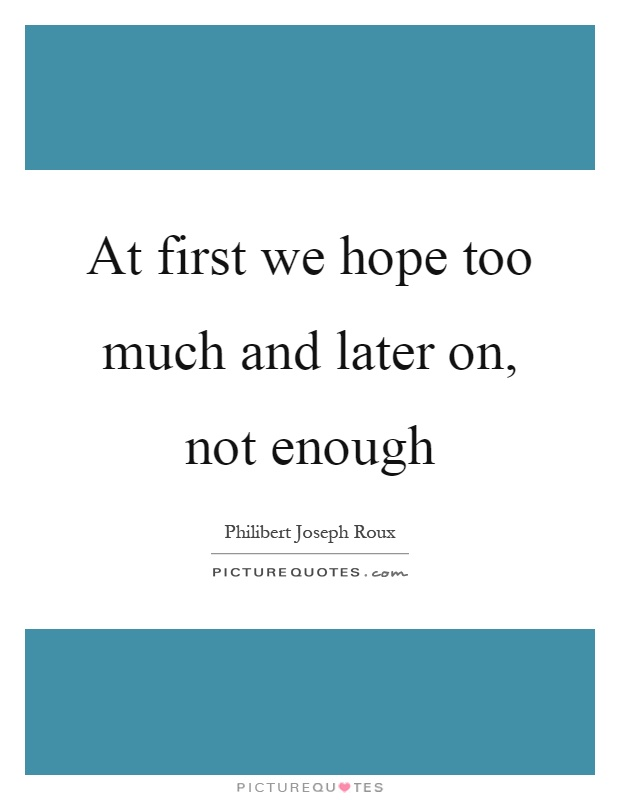 At first we hope too much and later on, not enough Picture Quote #1