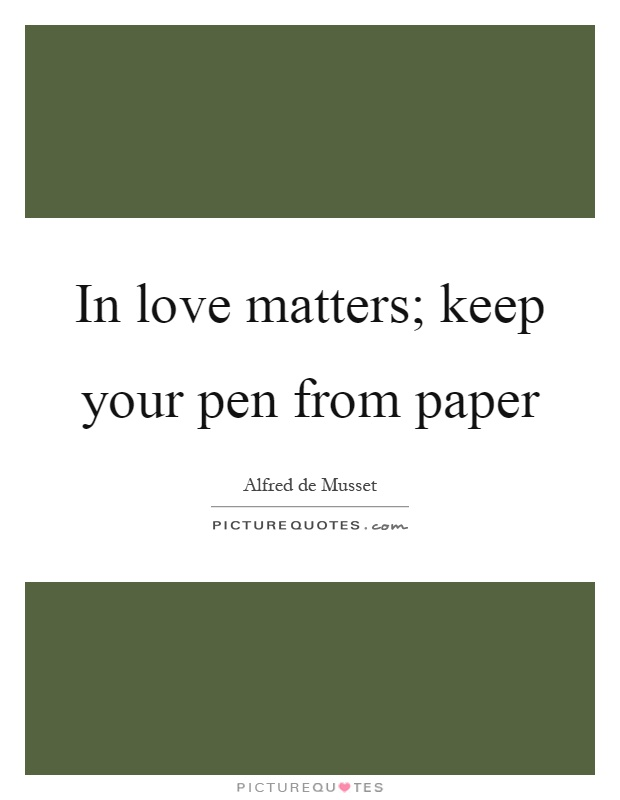 In love matters; keep your pen from paper Picture Quote #1