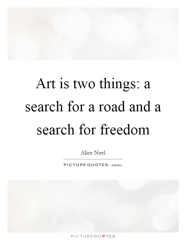 Art is two things: a search for a road and a search for freedom Picture Quote #1