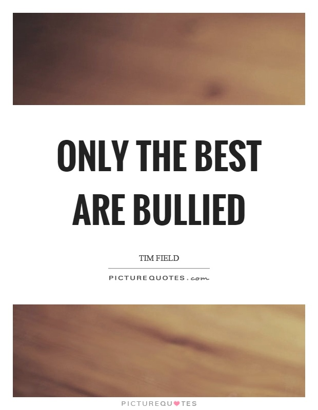 Bullied Quotes | Bullied Sayings | Bullied Picture Quotes