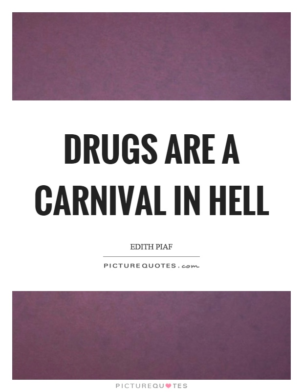 Drugs are a carnival in hell Picture Quote #1