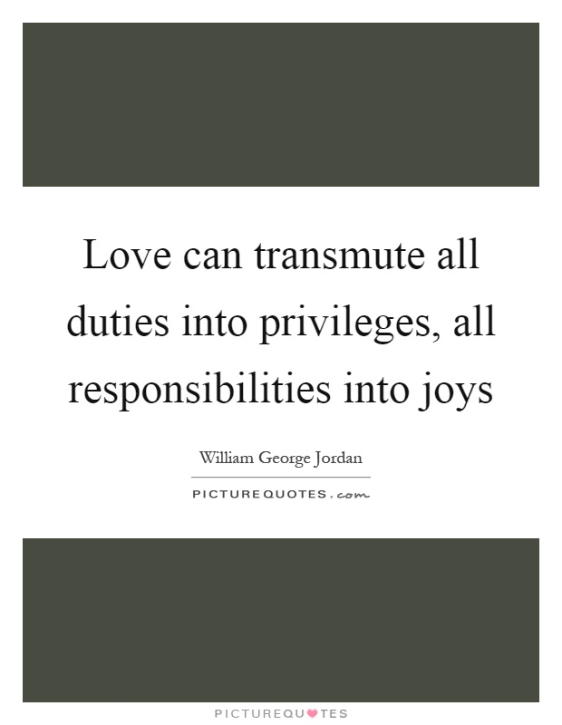 Love can transmute all duties into privileges, all responsibilities into joys Picture Quote #1