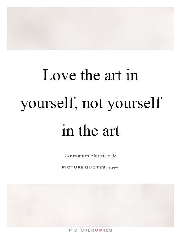 Love the art in yourself, not yourself in the art Picture Quote #1