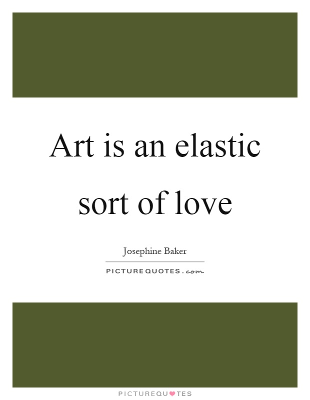 Art is an elastic sort of love Picture Quote #1