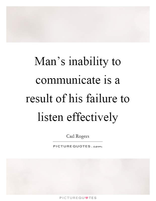 Man's inability to communicate is a result of his failure to listen effectively Picture Quote #1