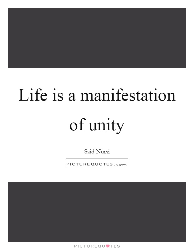Life is a manifestation of unity Picture Quote #1