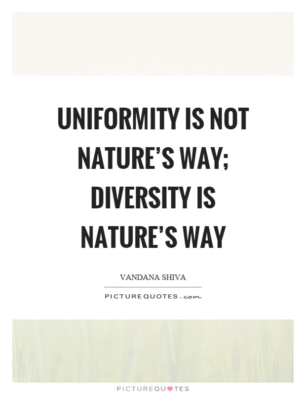 Uniformity is not nature's way; diversity is nature's way Picture Quote #1
