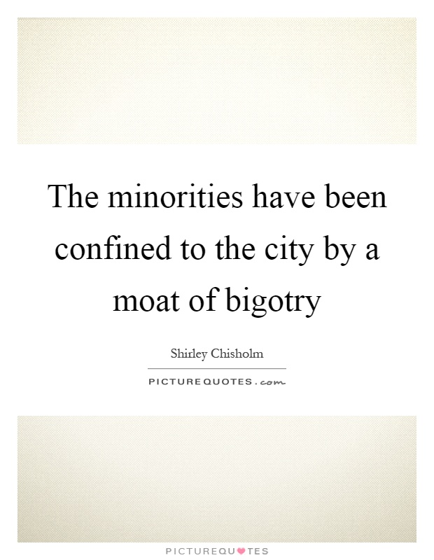 The minorities have been confined to the city by a moat of bigotry Picture Quote #1