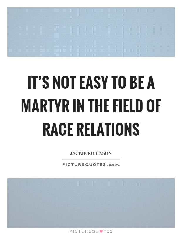 It's not easy to be a martyr in the field of race relations Picture Quote #1