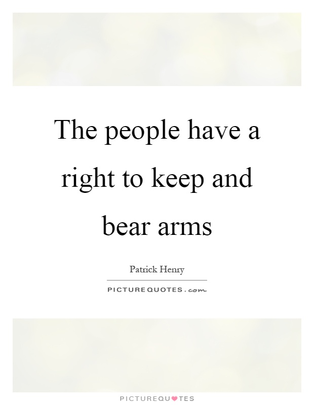 The people have a right to keep and bear arms Picture Quote #1
