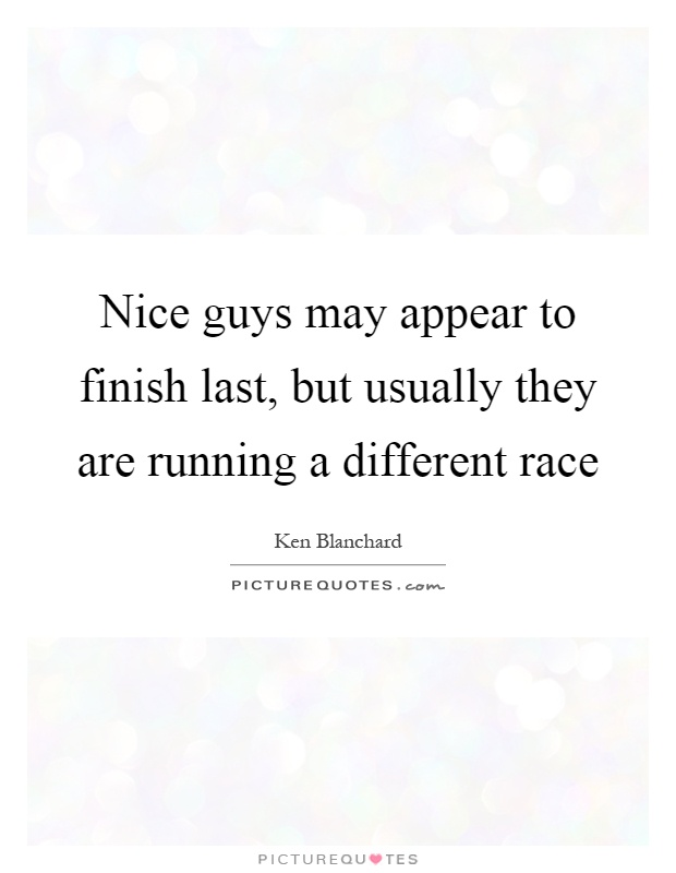 Nice guys may appear to finish last, but usually they are running a different race Picture Quote #1