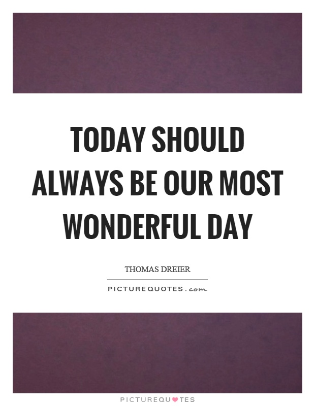 Today should always be our most wonderful day picture quotes today should always be our most wonderful day picture quote 1 altavistaventures Image collections