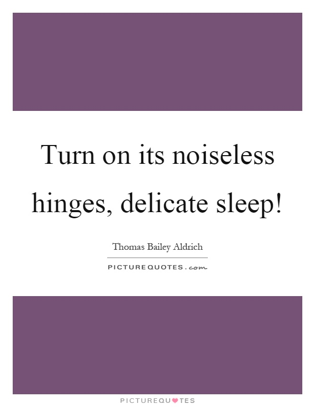 Turn on its noiseless hinges, delicate sleep! Picture Quote #1