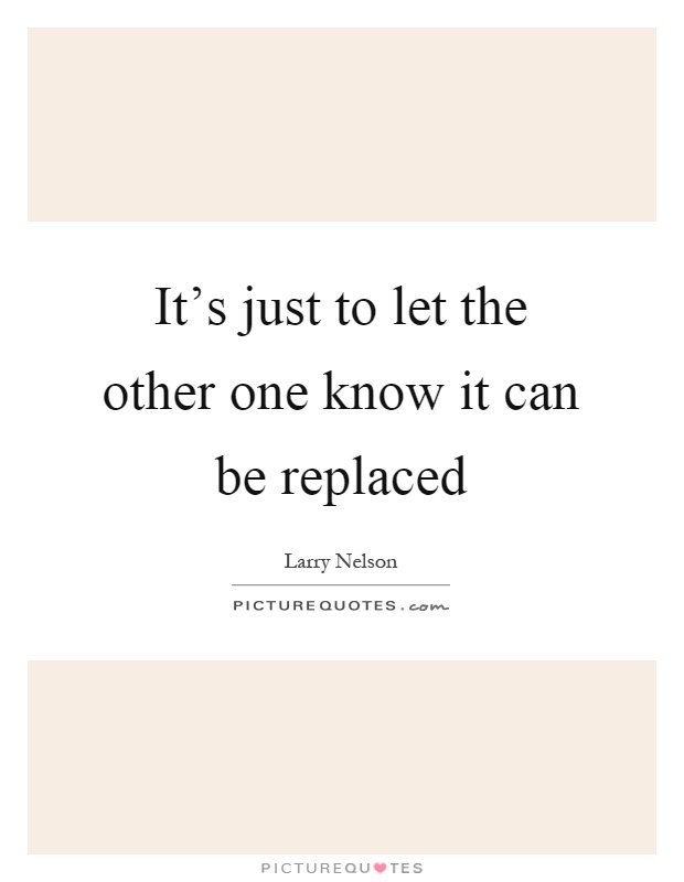 It's just to let the other one know it can be replaced Picture Quote #1