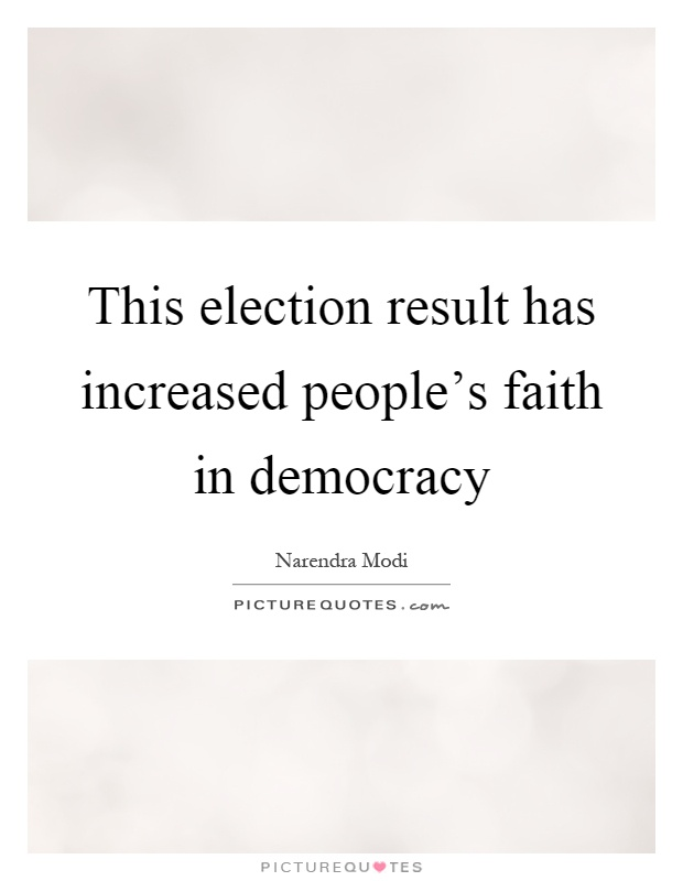 This election result has increased people's faith in democracy Picture Quote #1