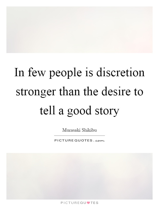 In few people is discretion stronger than the desire to tell a good story Picture Quote #1