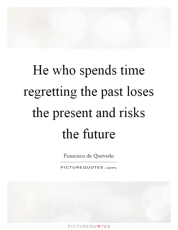 He who spends time regretting the past loses the present and risks the future Picture Quote #1