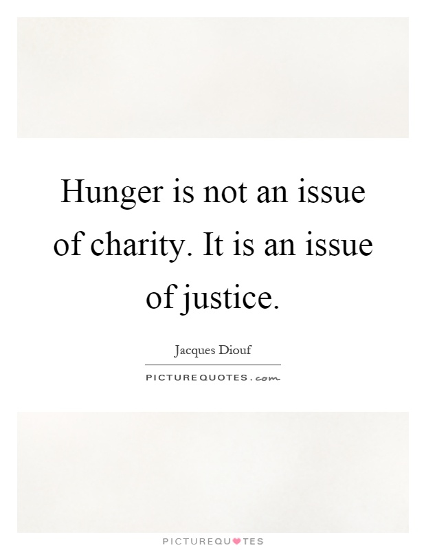 Hunger is not an issue of charity. It is an issue of justice Picture Quote #1