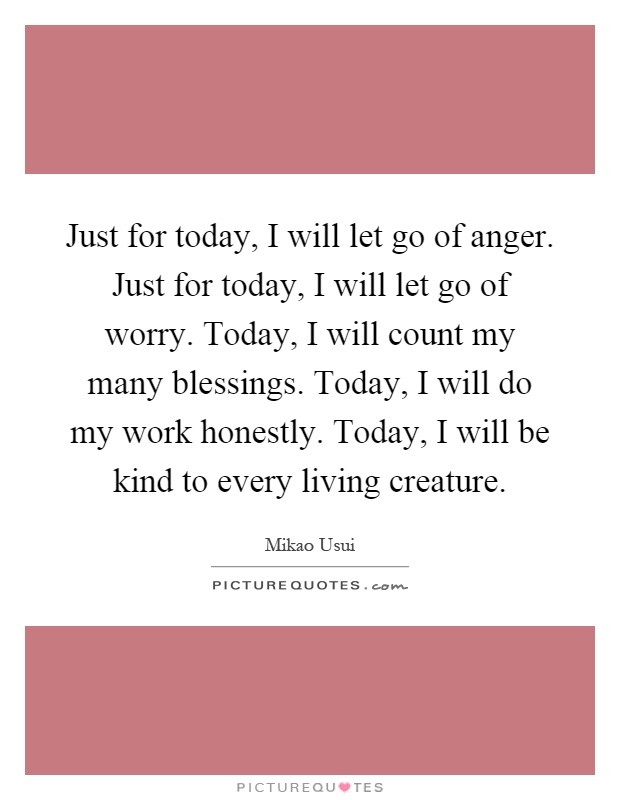 Just For Today Quotes Extraordinary Just For Today I Will Let Go Of Angerjust For Today I Will