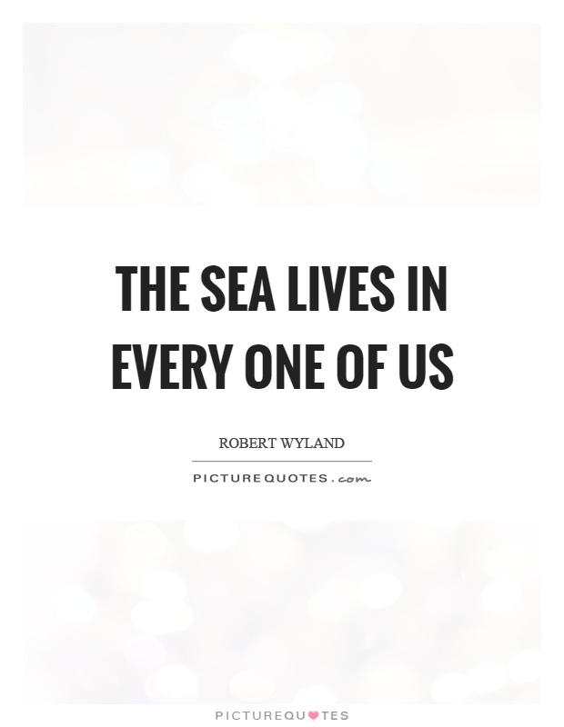 The sea lives in every one of us Picture Quote #1