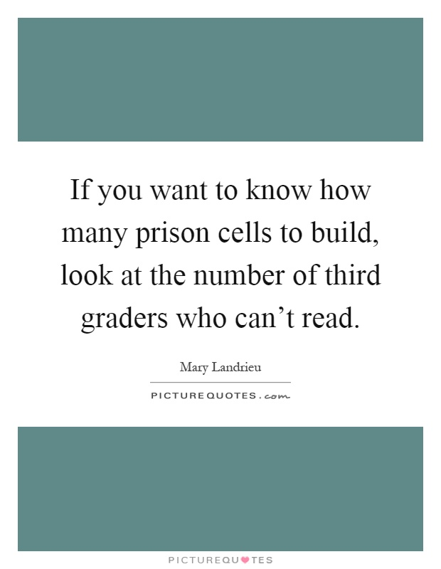 If you want to know how many prison cells to build, look at the number of third graders who can't read Picture Quote #1
