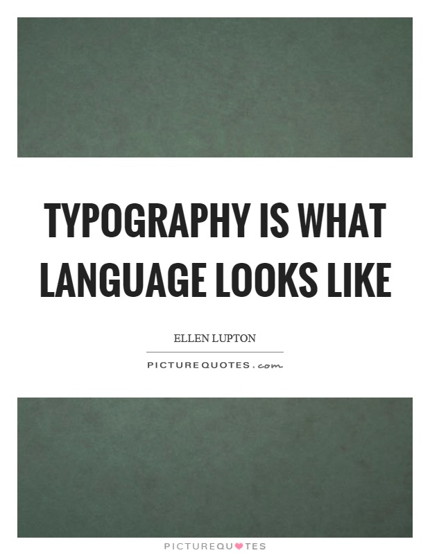 Typography is what language looks like Picture Quote #1
