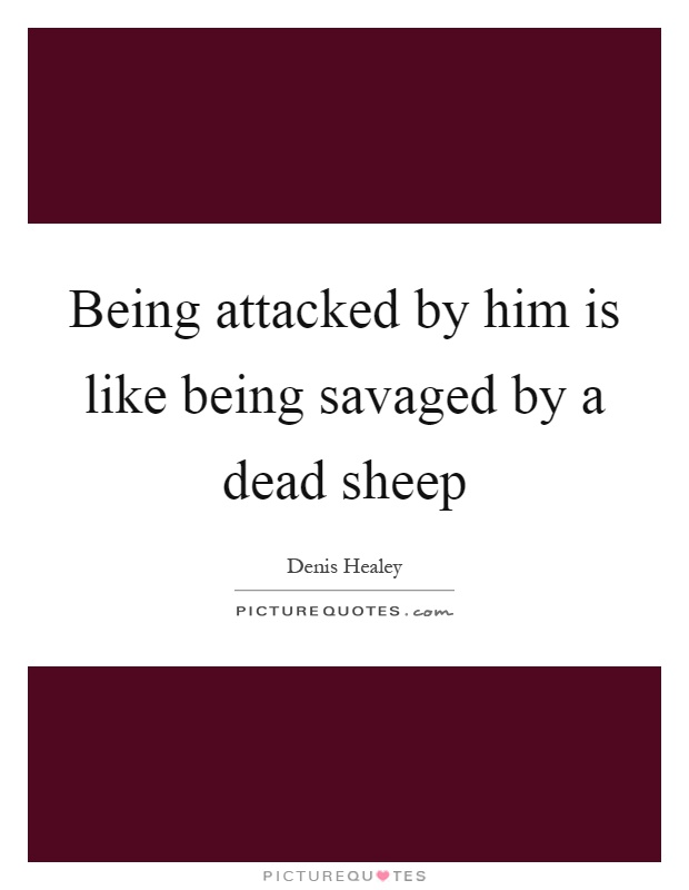 Being attacked by him is like being savaged by a dead sheep Picture Quote #1
