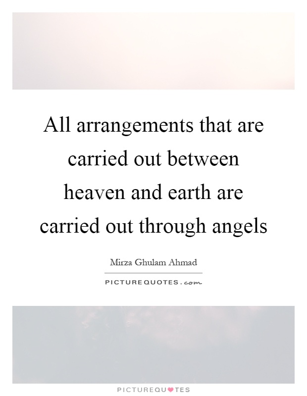 All arrangements that are carried out between heaven and earth are carried out through angels Picture Quote #1