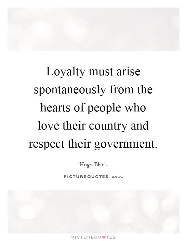Loyalty must arise spontaneously from the hearts of people who love their country and respect their government Picture Quote #1