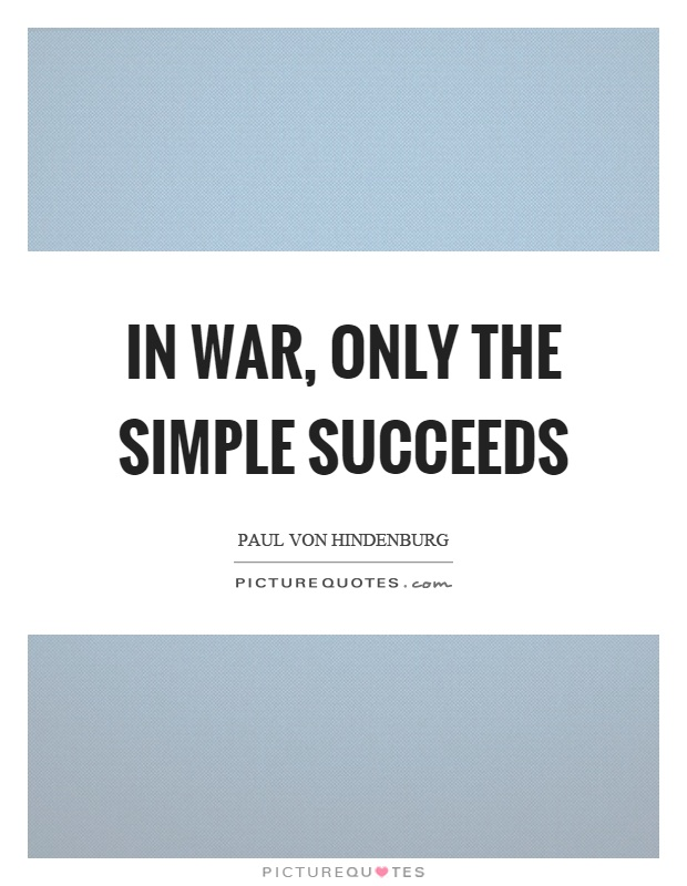 In war, only the simple succeeds Picture Quote #1