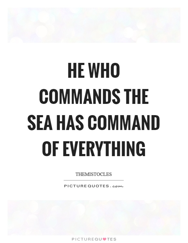 He who commands the sea has command of everything Picture Quote #1