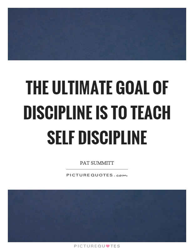 The ultimate goal of discipline is to teach self discipline Picture Quote #1