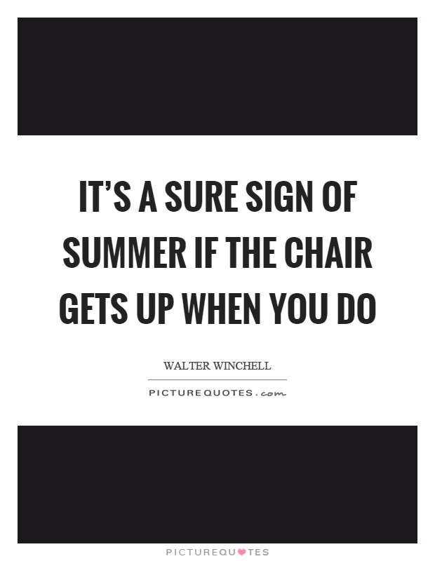 It's a sure sign of summer if the chair gets up when you do Picture Quote #1
