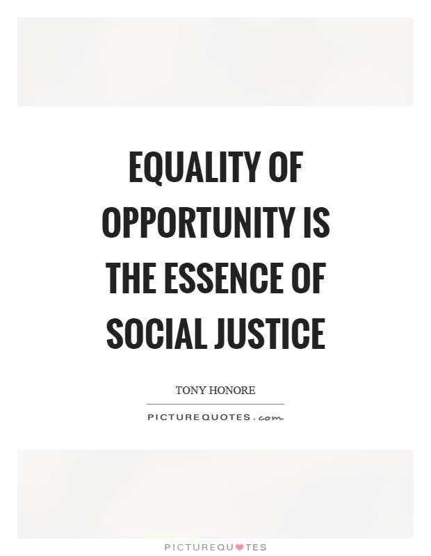 Equality of opportunity is the essence of social justice Picture Quote #1