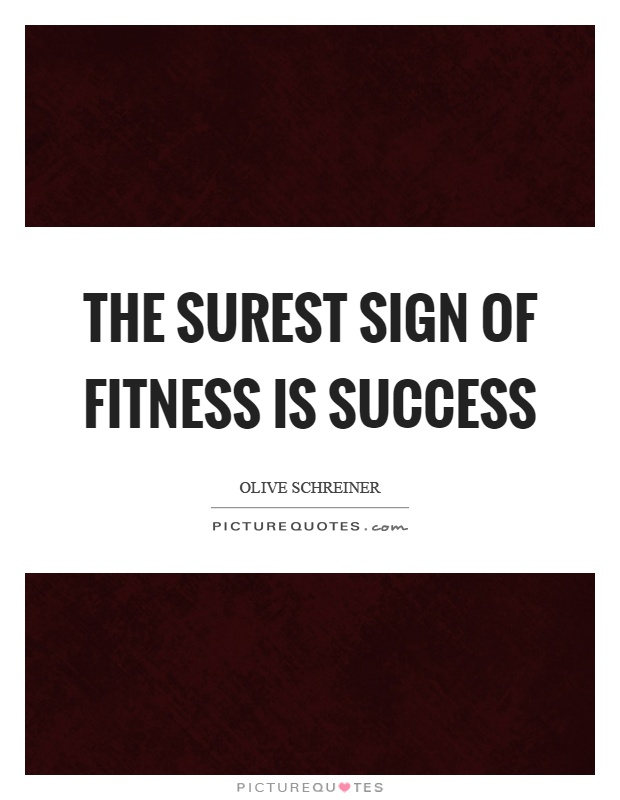 The surest sign of fitness is success Picture Quote #1