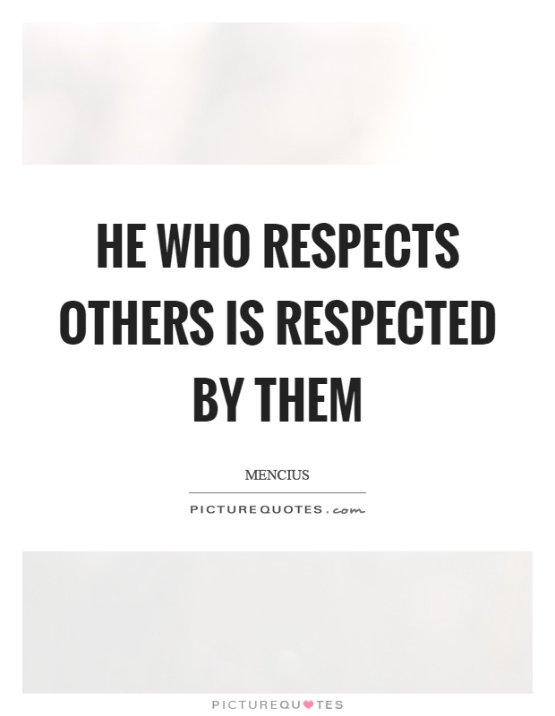 He who respects others is respected by them Picture Quote #1