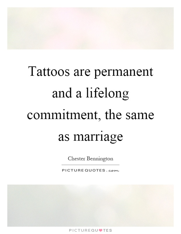 Tattoos are permanent and a lifelong commitment, the same as marriage Picture Quote #1