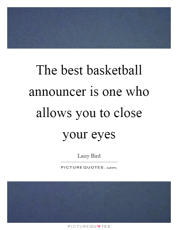 The best basketball announcer is one who allows you to close your eyes Picture Quote #1