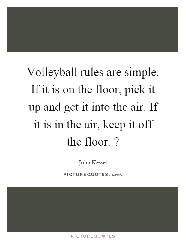 Volleyball rules are simple if it is on the floor pick for Get off the floor lyrics