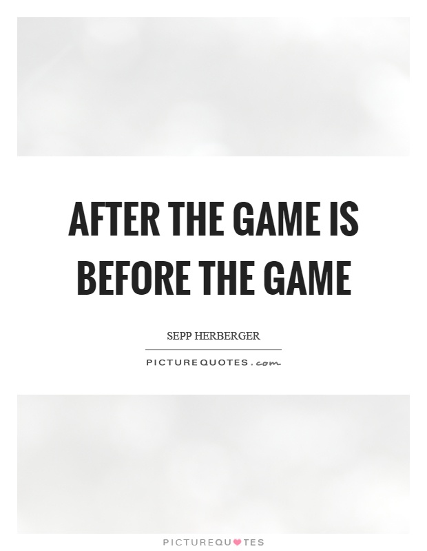 After the game is before the game Picture Quote #1