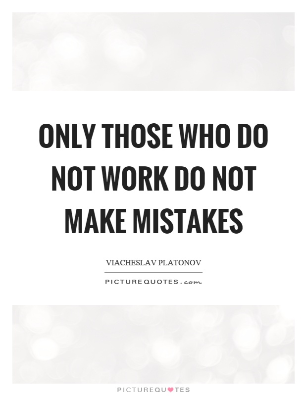 Only those who do not work do not make mistakes Picture Quote #1
