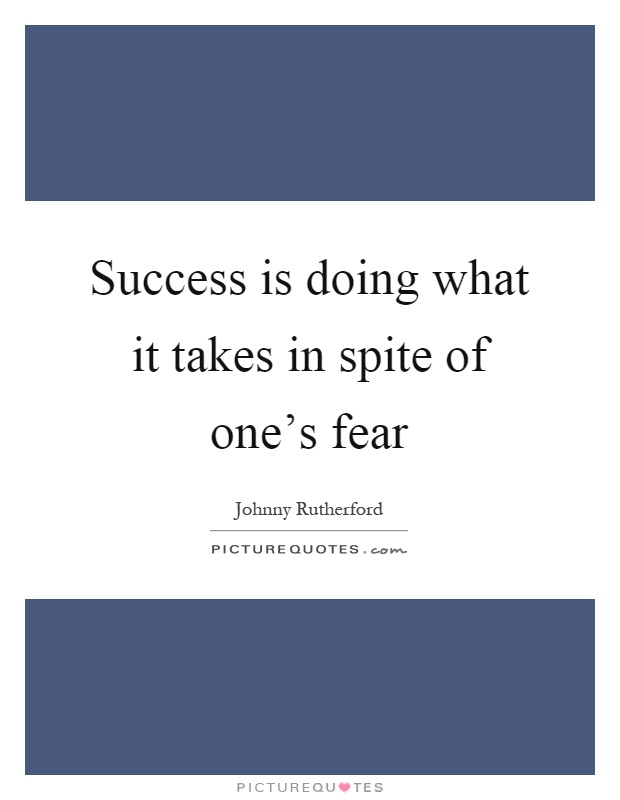 Success is doing what it takes in spite of one's fear Picture Quote #1