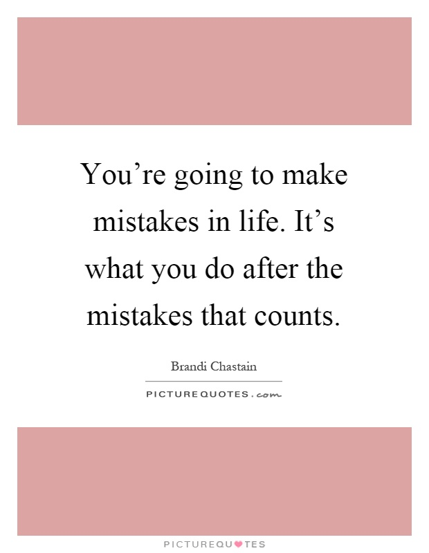 You 39 Re Going To Make Mistakes In Life It 39 S What You Do After Picture Quotes