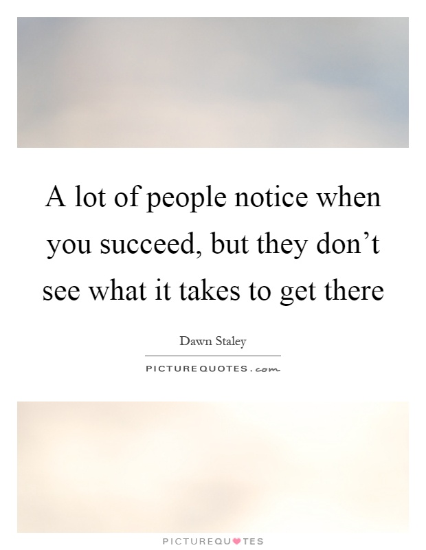 Quotes About People Who Notice: A Lot Of People Notice When You Succeed, But They Don't