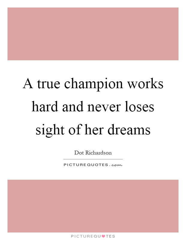 A true champion works hard and never loses sight of her dreams Picture Quote #1