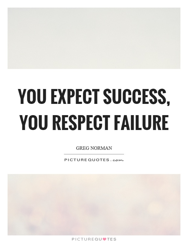 You expect success, you respect failure Picture Quote #1