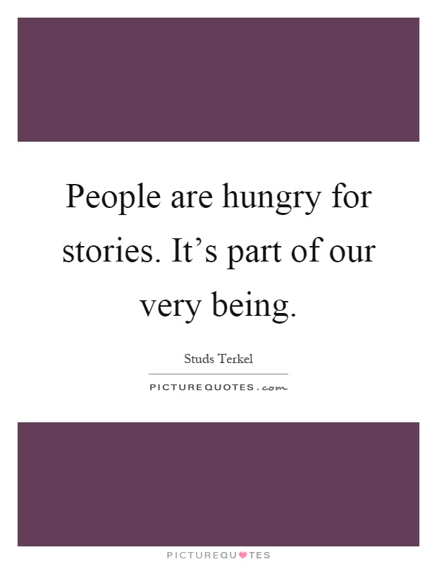 People are hungry for stories. It's part of our very being Picture Quote #1