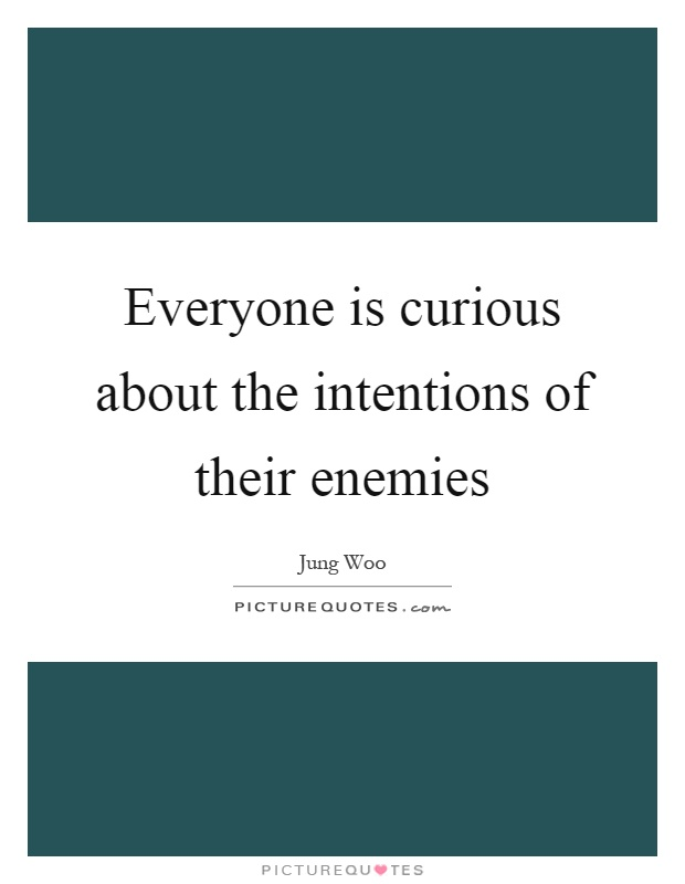 Everyone is curious about the intentions of their enemies Picture Quote #1